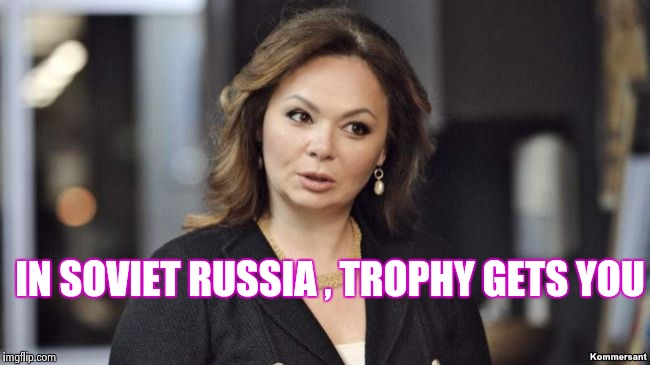 IN SOVIET RUSSIA , TROPHY GETS YOU | image tagged in from russia with love | made w/ Imgflip meme maker