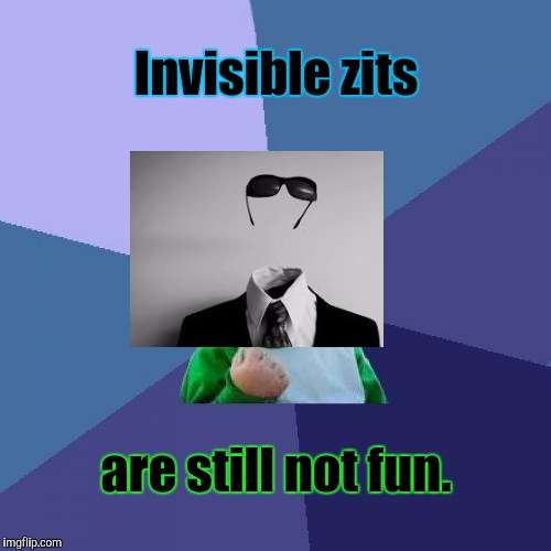 Success Kid Meme | Invisible zits are still not fun. | image tagged in memes,success kid | made w/ Imgflip meme maker