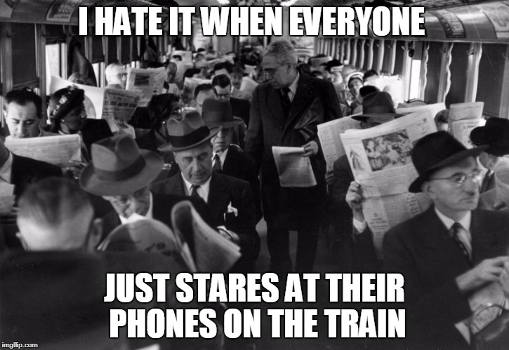 I HATE IT WHEN EVERYONE JUST STARES AT THEIR PHONES ON THE TRAIN | image tagged in antisocial newspaper men | made w/ Imgflip meme maker