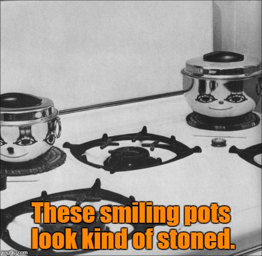 The reflection of the burners, lollipop sticks and olive oil caps on these pots look like smiling faces. | These smiling pots look kind of stoned. | image tagged in funny picture,pots,stove top,reflection | made w/ Imgflip meme maker