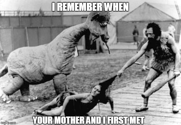 Old Fashioned Dating | I REMEMBER WHEN YOUR MOTHER AND I FIRST MET | image tagged in old fashioned dating | made w/ Imgflip meme maker
