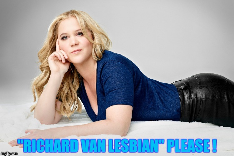 "Amy Schumer | ""RICHARD VAN LESBIAN"" PLEASE ! 