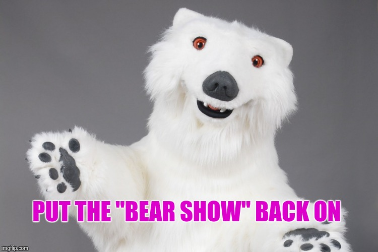 "Polar Bear | PUT THE ""BEAR SHOW"" BACK ON 