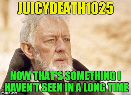 JUICYDEATH1025 | made w/ Imgflip meme maker