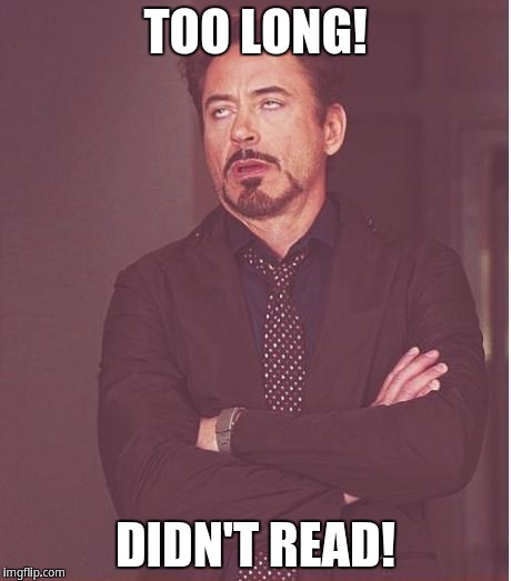 Face You Make Robert Downey Jr Meme |  TOO LONG! DIDN'T READ! | image tagged in memes,face you make robert downey jr | made w/ Imgflip meme maker