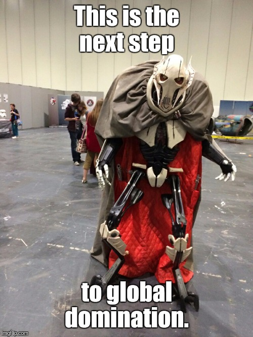 This is the next step to global domination. | made w/ Imgflip meme maker