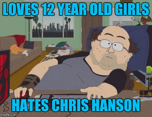 RPG Fan Meme | LOVES 12 YEAR OLD GIRLS HATES CHRIS HANSON | image tagged in memes,rpg fan | made w/ Imgflip meme maker