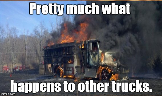 Pretty much what happens to other trucks. | made w/ Imgflip meme maker