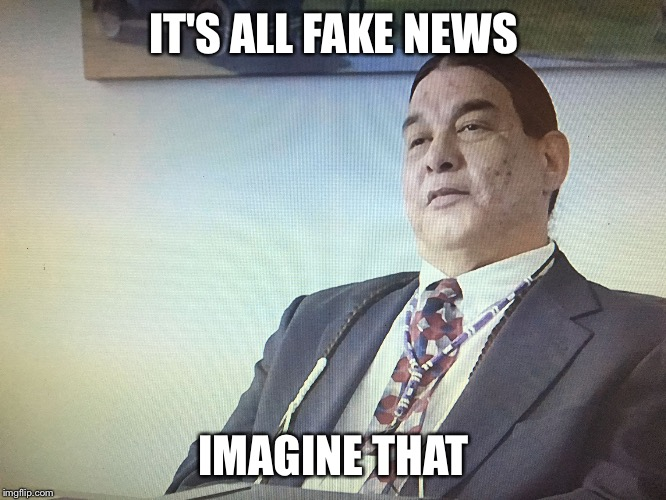 When people talk about the news | IT'S ALL FAKE NEWS IMAGINE THAT | image tagged in the modern osage,funny,media,memes,truth | made w/ Imgflip meme maker