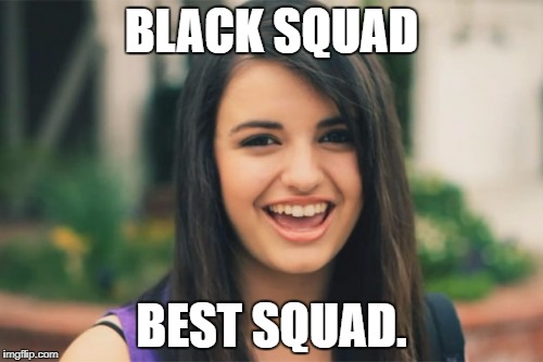 Rebecca Black | BLACK SQUAD BEST SQUAD. | image tagged in memes,rebecca black | made w/ Imgflip meme maker