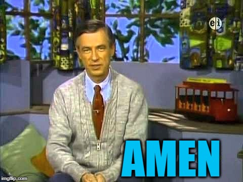 Mr Rogers | AMEN | image tagged in mr rogers | made w/ Imgflip meme maker