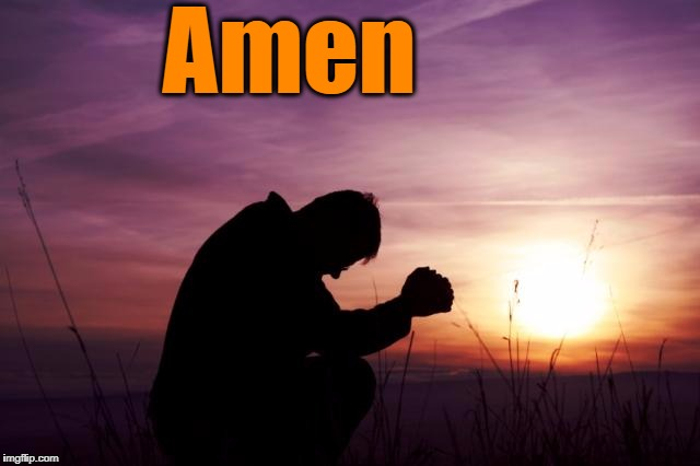 Pray | Amen | image tagged in pray | made w/ Imgflip meme maker