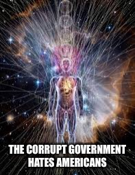 Infinitely Opan | THE CORRUPT GOVERNMENT HATES AMERICANS | image tagged in infinitely opan | made w/ Imgflip meme maker