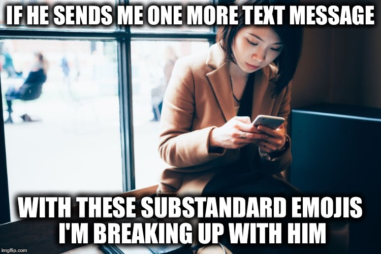 What She's Really Thinking | IF HE SENDS ME ONE MORE TEXT MESSAGE WITH THESE SUBSTANDARD EMOJIS I'M BREAKING UP WITH HIM | image tagged in asian girl texting,memes,funny,emoji,texting | made w/ Imgflip meme maker