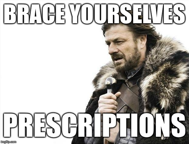Brace Yourselves X is Coming Meme | BRACE YOURSELVES PRESCRIPTIONS | image tagged in memes,brace yourselves x is coming | made w/ Imgflip meme maker