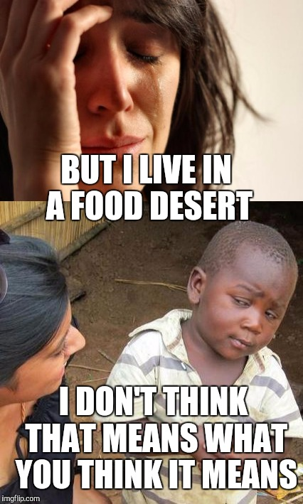 BUT I LIVE IN A FOOD DESERT I DON'T THINK THAT MEANS WHAT YOU THINK IT MEANS | made w/ Imgflip meme maker