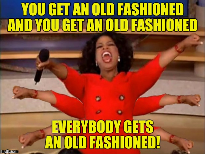 Early in her career, Oprah finds the key to success | YOU GET AN OLD FASHIONED AND YOU GET AN OLD FASHIONED EVERYBODY GETS AN OLD FASHIONED! | image tagged in oprah you get a,old fashioned | made w/ Imgflip meme maker