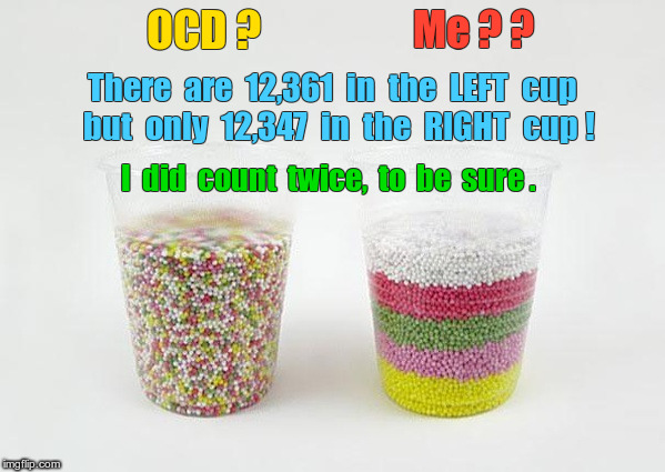 OCD? Me? Sprinkle counts not the same (counted twice). | OCD ? Me ? ? There  are  12,361  in  the  LEFT  cup  but  only  12,347  in  the  RIGHT  cup ! I  did  count  twice,  to  be  sure . | image tagged in sprinkles in layers,ocd,memes | made w/ Imgflip meme maker