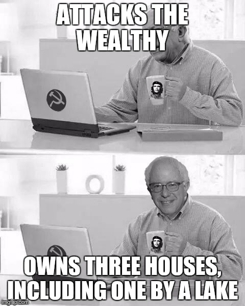 Cloak The Communism Bernie | ATTACKS THE WEALTHY OWNS THREE HOUSES, INCLUDING ONE BY A LAKE | image tagged in cloak the communism bernie | made w/ Imgflip meme maker
