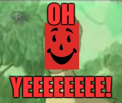 Had to do it. | OH YEEEEEEEE! | image tagged in yeeee,yee,kool-aid,kool aid man | made w/ Imgflip meme maker