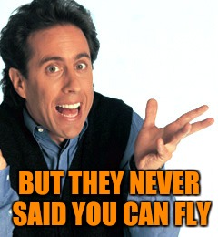 BUT THEY NEVER SAID YOU CAN FLY | made w/ Imgflip meme maker