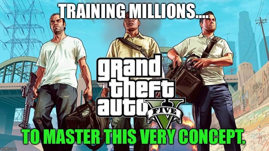 TRAINING MILLIONS.... TO MASTER THIS VERY CONCEPT. | made w/ Imgflip meme maker