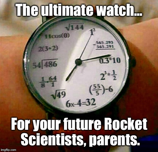 This Was BEGGING To Be Memed... | The ultimate watch... For your future Rocket Scientists, parents. | image tagged in memes,kids,math,funny | made w/ Imgflip meme maker