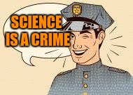 SCIENCE IS A CRIME | made w/ Imgflip meme maker