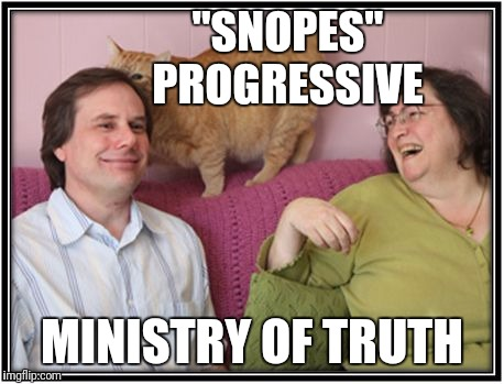 """SNOPES""        PROGRESSIVE MINISTRY OF TRUTH 