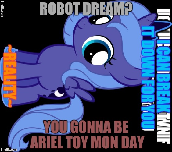 ROBOT DREAM? YOU GONNA BE ARIEL TOY MON DAY | made w/ Imgflip meme maker