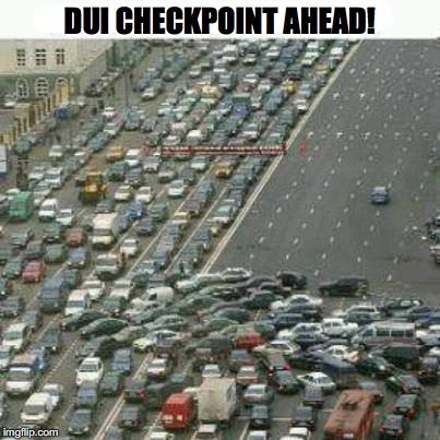 Abrupt About Face | DUI CHECKPOINT AHEAD! | image tagged in dui,traffic | made w/ Imgflip meme maker