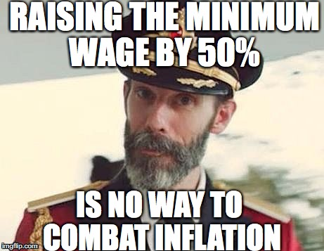 Captain Obvious | RAISING THE MINIMUM WAGE BY 50% IS NO WAY TO COMBAT INFLATION | image tagged in captain obvious,venezuela,inflation | made w/ Imgflip meme maker