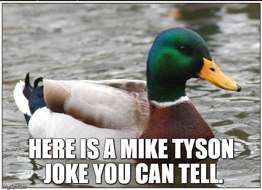 HERE IS A MIKE TYSON JOKE YOU CAN TELL. | made w/ Imgflip meme maker