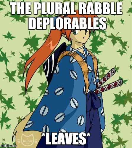 THE PLURAL RABBLE DEPLORABLES *LEAVES* | made w/ Imgflip meme maker