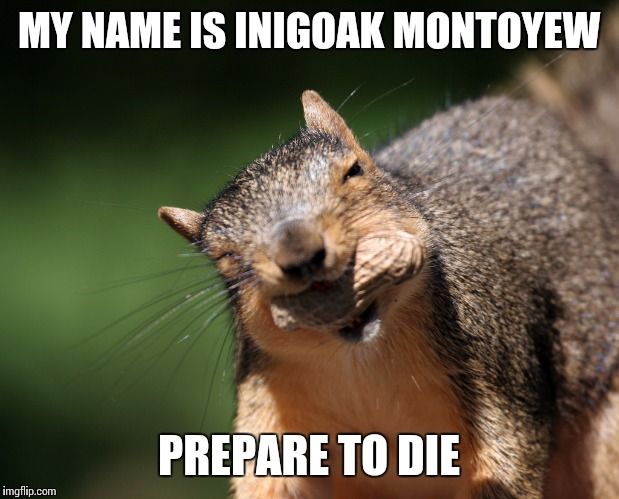 MY NAME IS INIGOAK MONTOYEW PREPARE TO DIE | made w/ Imgflip meme maker