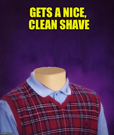 GETS A NICE, CLEAN SHAVE | made w/ Imgflip meme maker