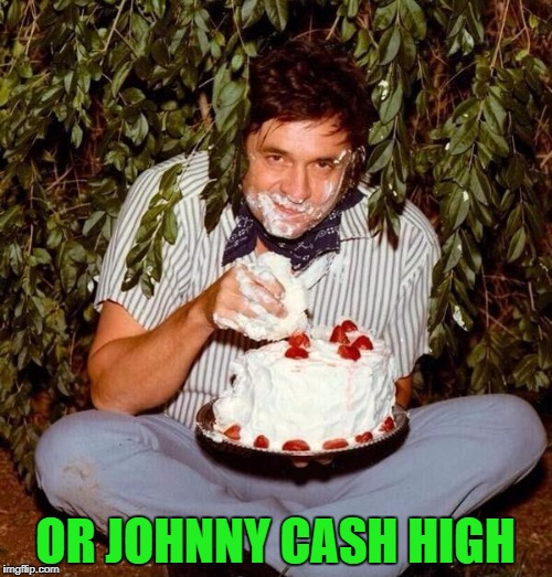 OR JOHNNY CASH HIGH | made w/ Imgflip meme maker