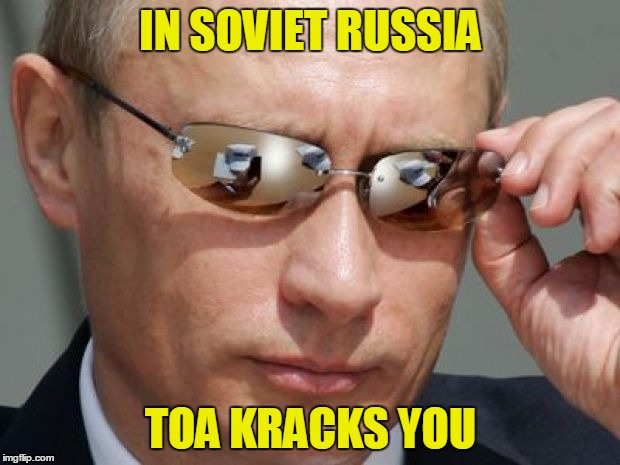 IN SOVIET RUSSIA TOA KRACKS YOU | made w/ Imgflip meme maker