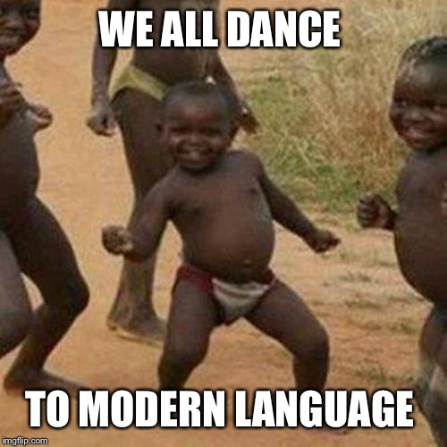 Third World Success Kid Meme | WE ALL DANCE TO MODERN LANGUAGE | image tagged in memes,third world success kid | made w/ Imgflip meme maker
