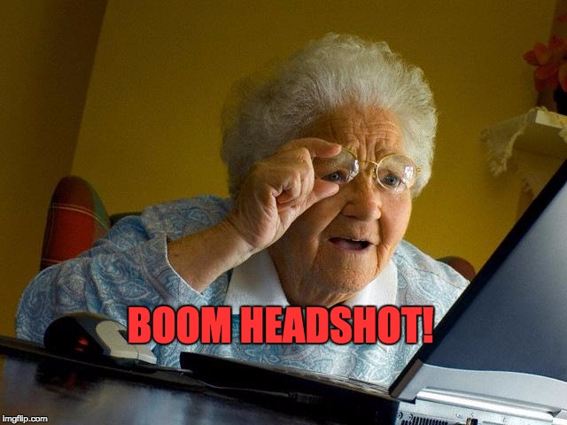 Gamer Grammie | BOOM HEADSHOT! | image tagged in memes,grandma finds the internet | made w/ Imgflip meme maker