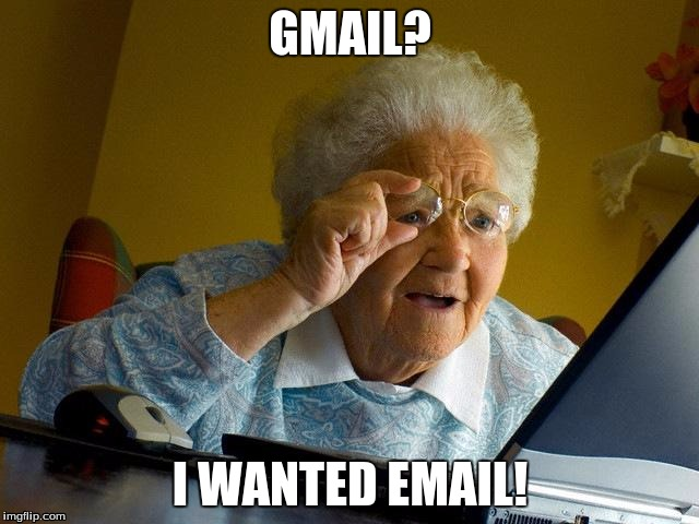 Grandma Finds The Internet Meme | GMAIL? I WANTED EMAIL! | image tagged in memes,grandma finds the internet | made w/ Imgflip meme maker