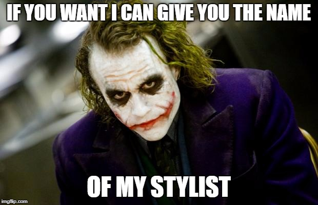 why so serious joker | IF YOU WANT I CAN GIVE YOU THE NAME OF MY STYLIST | image tagged in why so serious joker | made w/ Imgflip meme maker