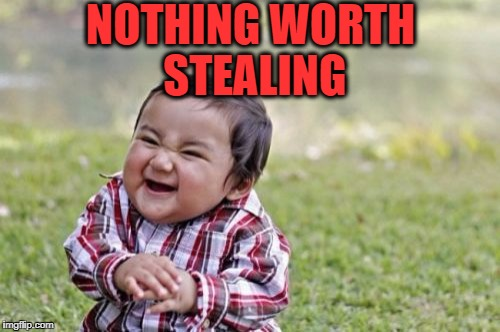 Evil Toddler Meme | NOTHING WORTH STEALING | image tagged in memes,evil toddler | made w/ Imgflip meme maker