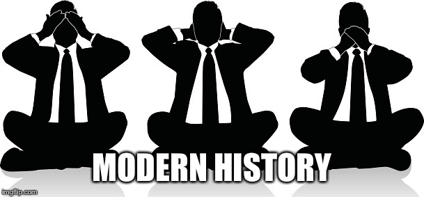 Speak no truth | MODERN HISTORY | image tagged in speak no truth | made w/ Imgflip meme maker
