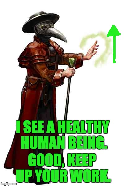 I SEE A HEALTHY HUMAN BEING. GOOD, KEEP UP YOUR WORK. | made w/ Imgflip meme maker