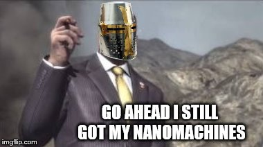 nanomachines, son | GO AHEAD I STILL GOT MY NANOMACHINES | image tagged in nanomachines,son | made w/ Imgflip meme maker