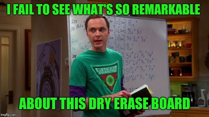 Sarcasm? I have never been good at that | I FAIL TO SEE WHAT'S SO REMARKABLE ABOUT THIS DRY ERASE BOARD | image tagged in sheldon cooper genius,sarcasm | made w/ Imgflip meme maker