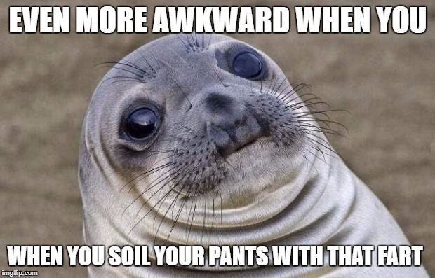 Awkward Moment Sealion Meme | EVEN MORE AWKWARD WHEN YOU WHEN YOU SOIL YOUR PANTS WITH THAT FART | image tagged in memes,awkward moment sealion | made w/ Imgflip meme maker
