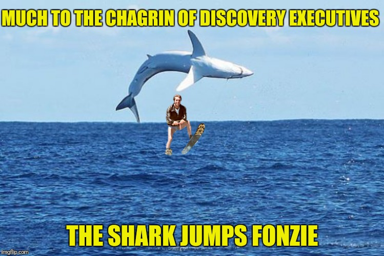 Shark week meets Bad Photoshop Sunday:  A Raydog and Discovery  Channel Event | MUCH TO THE CHAGRIN OF DISCOVERY EXECUTIVES THE SHARK JUMPS FONZIE | image tagged in shark week,fonzie,jump the fonz | made w/ Imgflip meme maker