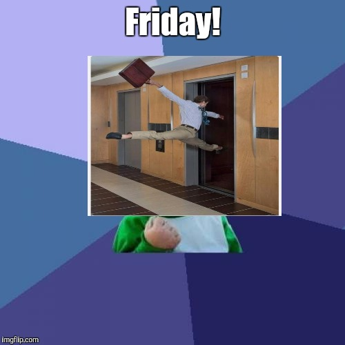 Success Kid Meme | Friday! | image tagged in memes,success kid | made w/ Imgflip meme maker